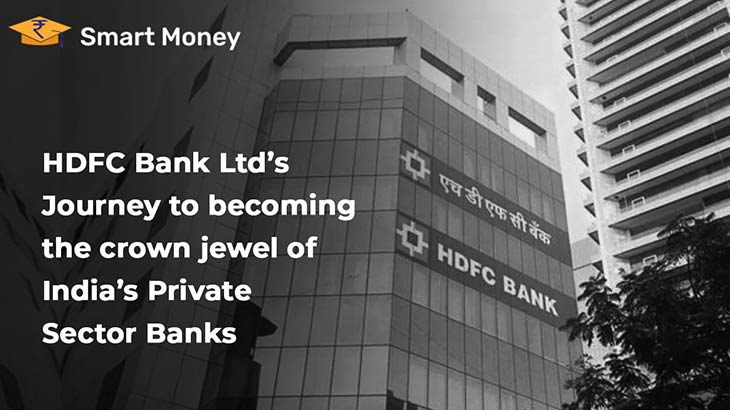 HDFC Bank Ltd's Journey to becoming the crown jewel of India's Private Sector Banks - Smart Money